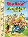 Le Rendez-vous du chef: [aventure (Alea jacta est! : Goscinny et Uderzo presentent un livre jeu d'aventure Asterix) (French Edition)