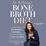 Dr. Kellyann's Bone Broth Diet: Lose up to 15 Pounds, 4 Inches - and Your Wrinkles! - in Just 21 Days | Dr. Kellyann Petrucci MS ND
