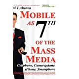 Mobile as 7th of the Mass Media: Cellphone, cameraphone, iPhone, smartphone ~ Tomi Ahonen