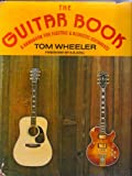 The guitar book;: A handbook for electric and acoustic guitarists (0060145595) by Tom Wheeler