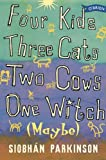 Siobhán Parkinson Four Kids, Three Cats, Two Cows, One Witch (maybe)