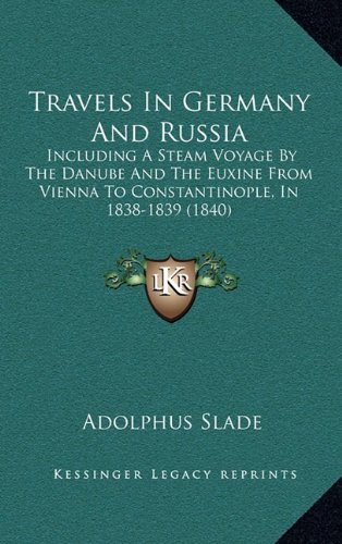 Travels in Germany and Russia: Including a Steam Voyage by the Danube and the Euxine from Vienna to Constantinople, in 1838-1839 (1840)