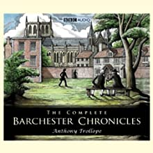The Complete Barchester Chronicles (Dramatisation) (       UNABRIDGED) by Anthony Trollope Narrated by Anna Massey, Alex Jennings