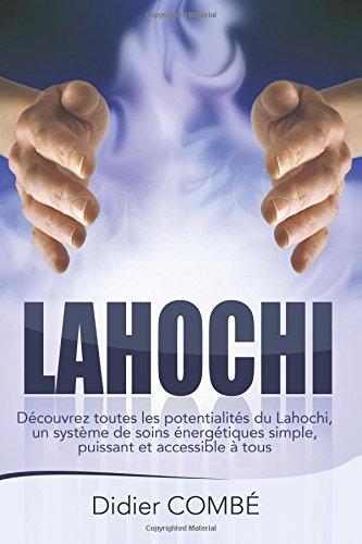 Lahochi: Decouvrez toutes les potentialites du Lahochi, un systeme de soins energetiques simple, puissant et accessible a tous