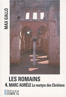 Les Romains [04] : Marc Aurèle : le martyre des chrétiens