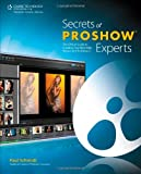 Secrets of ProShow Experts: The Official Guide to Creating Your Best Slide Shows with ProShow 5 (1133595057) by Schmidt, Paul