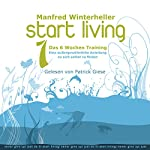 Start Living 1: Das 6 Wochen Training   Manfred Winterheller