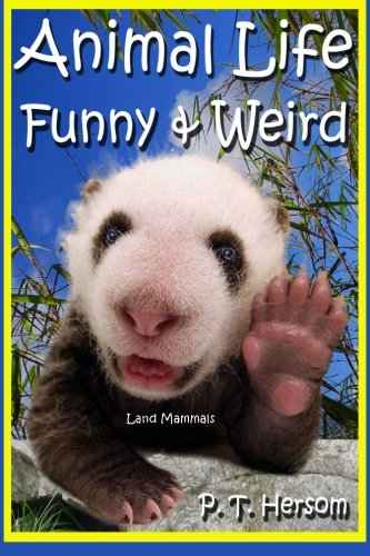 Animal Life Funny & Weird Land Mammals: Learn with Amazing Photos and Fun Facts About Animals and Land Mammals: Volume 5 (Funny & Weird Animals)