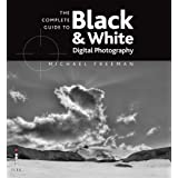 The Complete Guide to Digital Black & White Photography (Complete Guides)by Michael Freeman