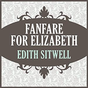 Fanfare for Elizabeth | [Edith Sitwell]