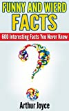 Funny And Weird Facts: 600 Interesting Facts You Never Knew