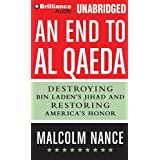 An End to Al-Qaeda: Destroying Bin Laden's Jihad and Restoring America's Honor ~ Malcolm W. Nance