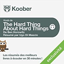 Résumé : The Hard Thing About Hard Things de Ben Horowitz | Livre audio Auteur(s) : Ugo Di Mascio Narrateur(s) : Alexandre Donders