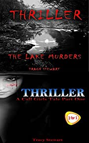 Thriller:  The Lake Murders & A Call Girl's Tale Part One (Murder, Darkness, Suspense, Thriller, Twisted Plot, Mystery, Investigate, Loneliness, Shocking, Fear, Alone, Mysterious)