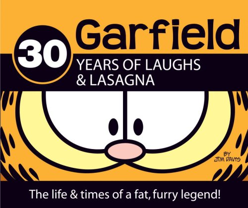30 Years of Laughs & Lasagna: The Life & Times of a Fat, Furry Legend! (Garfield Classics)
