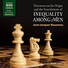 Discourse on the Origin and the Foundations of Inequality Among Men (       UNABRIDGED) by Jean-Jacques Rousseau Narrated by Neville Jason
