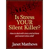 Is Stress YOUR Silent Killer? How to deal with stress and achieve permanent stress reliefby Janet Matthews