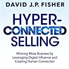 Hyper-Connected Selling: Winning More Business by Leveraging Digital Influence and Creating Human Connection Hörbuch von David J.P. Fisher Gesprochen von: David J.P. Fisher