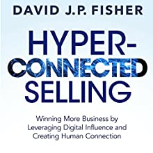Hyper-Connected Selling: Winning More Business by Leveraging Digital Influence and Creating Human Connection Audiobook by David J.P. Fisher Narrated by David J.P. Fisher