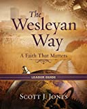 The Wesleyan Way | Leader Guide: A Faith That Matters