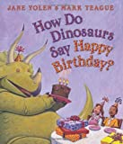 img - for By Jane Hyatt Yolen - How Do Dinosaurs Say Happy Birthday? (Brdbk) (8.2.2011) book / textbook / text book