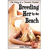 Breeding Her By The Beach (The Diary of a Tentacle Monster Book 1)by Aster Zhen