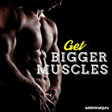 Get Bigger Muscles: Bulk Your Body Up, with Subliminal Messages Speech by  Subliminal Guru Narrated by  Subliminal Guru