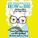 Pot Psychology's How to Be: Lowbrow Advice from High People (       UNABRIDGED) by Tracie Egan Morrissey, Rich Juzwiak Narrated by Tracie Egan Morrissey, Rich Juzwiak