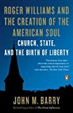 Roger Williams and the Creation of the American Soul: Church, State, and the Birth of Liberty (0143122886) by Barry, John M.