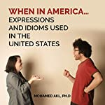 When In America...: Expressions and Idioms Used in the United States | Mohamed Akl