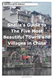 Sheila's Guide to The Five Most Beautiful Towns and Villages in China