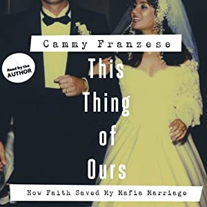 This Thing of Ours: How Faith Saved My Mafia Marriage | [Cammy Franzese]