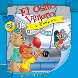 El Osito Viajero va al aeropuerto [Traveling Bear Goes to the Airport (Texto Completo)] | [Christian Joseph Hainsworth]