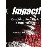 Impact! Coaching Successful Youth Football: Volume One: The Program ~ Derek Wade