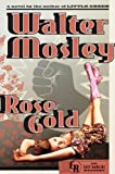 img - for Rose Gold: An Easy Rawlins Mystery (Easy Rawlins Mysteries) book / textbook / text book