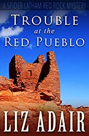 Trouble at the Red Pueblo (A Spider Latham Red Rock Mystery)