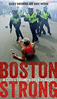 Boston strong : a city's triumph over tragedy