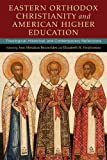 img - for Eastern Orthodox Christianity and American Higher Education: Theological, Historical, and Contemporary Reflections book / textbook / text book