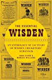 The Essential Wisden: An Anthology Of 150 Years Of Wisden Cricketers Almanack