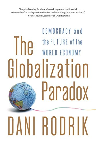 Globalization Paradox: Democracy and the Future of the World Economy