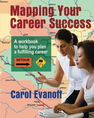 Mapping Your Career Success: A workbook to help you plan a fulfilling career
