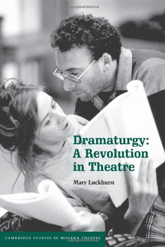 Dramaturgy: A Revolution in Theatre (Cambridge Studies in Modern Theatre)