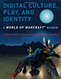 Digital Culture, Play, and Identity: A World of Warcraft® Reader