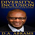 Diversity & Inclusion: The Big Six Formula for Success (       UNABRIDGED) by D. A. Abrams Narrated by Dave Wright