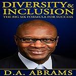 Diversity & Inclusion: The Big Six Formula for Success | D. A. Abrams