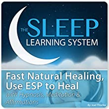 Fast Natural Healing, Use ESP to Heal: Hypnosis, Meditation, and Affirmations with the Sleep Learning System Audiobook by Joel Thielke Narrated by Joel Thielke