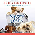 News for Dogs (       UNABRIDGED) by Lois Duncan Narrated by Katherine Kellgren