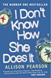 I Don't Know How She Does It: The Life of Kate Reddy, Working Mother (0099469669) by Pearson, Allison