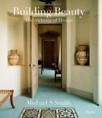 Michael S. Smith: Building Beauty: The Alchemy
