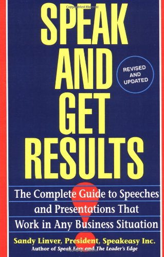 Speak and Get Results: Complete Guide to Speeches & Presentations Work Bus, by Sandy Linver